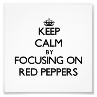 Keep Calm by focusing on Red Peppers Photo