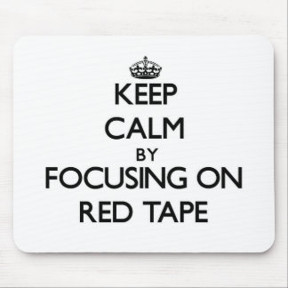 Keep Calm by focusing on Red Tape Mouse Pad