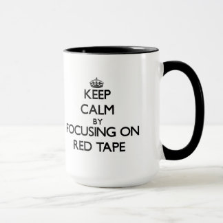 Keep Calm by focusing on Red Tape Mug