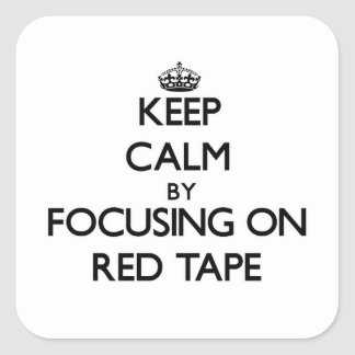 Keep Calm by focusing on Red Tape Square Sticker