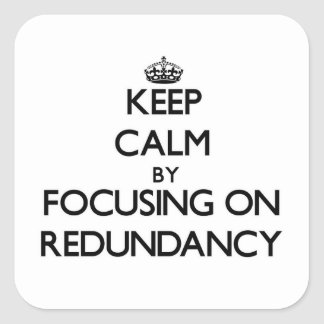 Keep Calm by focusing on Redundancy Square Sticker