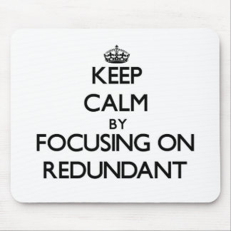 Keep Calm by focusing on Redundant Mouse Pad