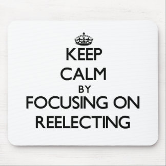 Keep Calm by focusing on Reelecting Mouse Pad
