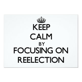 """Keep Calm by focusing on Reelection 5"""" X 7"""" Invitation Card"""