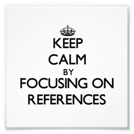 Keep Calm by focusing on References Art Photo