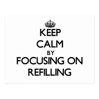 Keep Calm by focusing on Refilling Postcard