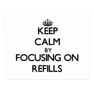 Keep Calm by focusing on Refills Post Cards