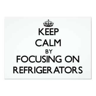 Keep Calm by focusing on Refrigerators 5x7 Paper Invitation Card