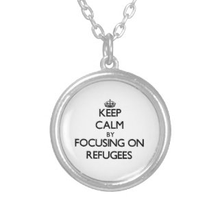 Keep Calm by focusing on Refugees Necklaces
