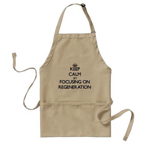 Keep Calm by focusing on Regeneration Apron