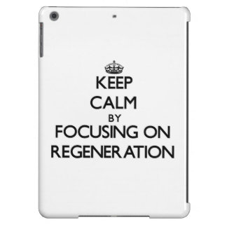 Keep Calm by focusing on Regeneration Cover For iPad Air