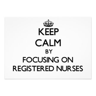 Keep Calm by focusing on Registered Nurses Personalized Invite
