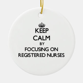 Keep Calm by focusing on Registered Nurses Ornaments