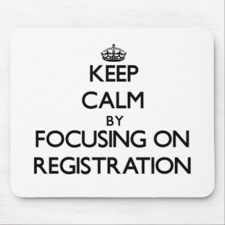 Keep Calm by focusing on Registration Mouse Pad