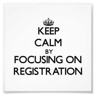 Keep Calm by focusing on Registration Photo Art