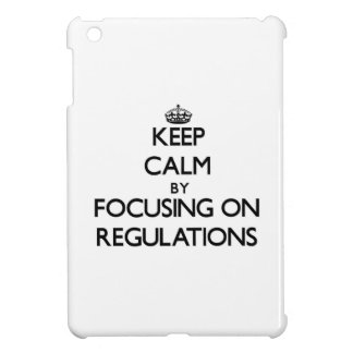 Keep Calm by focusing on Regulations Case For The iPad Mini