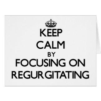 Keep Calm by focusing on Regurgitating Card