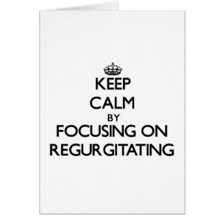 Keep Calm by focusing on Regurgitating Greeting Cards