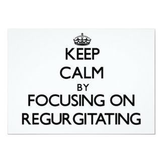 Keep Calm by focusing on Regurgitating Invitation