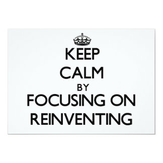 Keep Calm by focusing on Reinventing 5x7 Paper Invitation Card