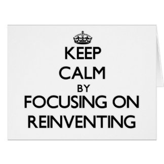 Keep Calm by focusing on Reinventing Large Greeting Card