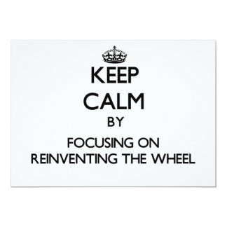 Keep Calm by focusing on Reinventing The Wheel 5x7 Paper Invitation Card
