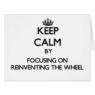 Keep Calm by focusing on Reinventing The Wheel Large Greeting Card
