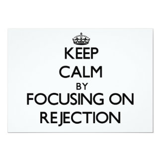 """Keep Calm by focusing on Rejection 5"""" X 7"""" Invitation Card"""