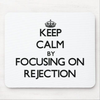 Keep Calm by focusing on Rejection Mouse Pad
