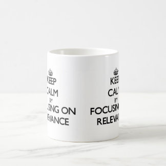 Keep Calm by focusing on Relevance Mugs