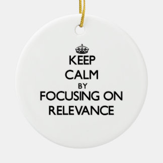 Keep Calm by focusing on Relevance Double-Sided Ceramic Round Christmas Ornament