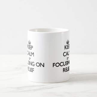 Keep Calm by focusing on Relief Classic White Coffee Mug