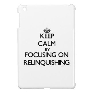 Keep Calm by focusing on Relinquishing iPad Mini Cases