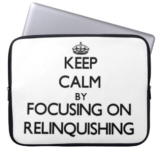 Keep Calm by focusing on Relinquishing Laptop Sleeve