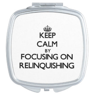 Keep Calm by focusing on Relinquishing Makeup Mirror