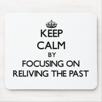 Keep Calm by focusing on Reliving The Past Mouse Pad