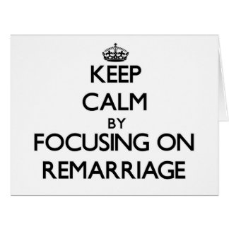 Keep Calm by focusing on Remarriage Large Greeting Card