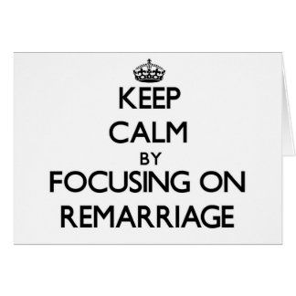 Keep Calm by focusing on Remarriage Greeting Card