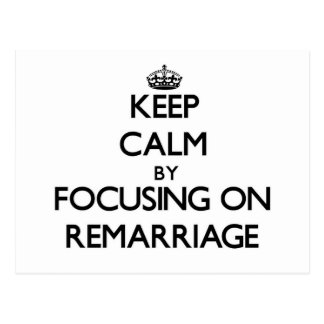 Keep Calm by focusing on Remarriage Postcard