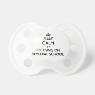 Keep Calm by focusing on Remedial School Pacifiers