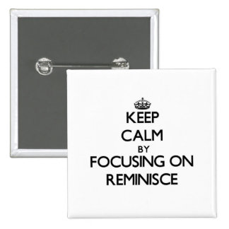 Keep Calm by focusing on Reminisce Pinback Buttons