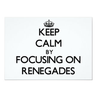 Keep Calm by focusing on Renegades 5x7 Paper Invitation Card