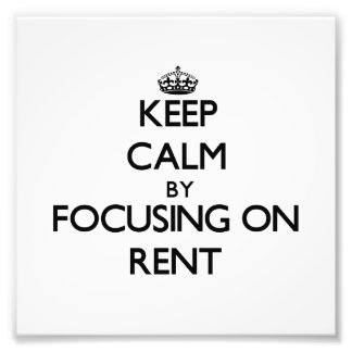 Keep Calm by focusing on Rent Photo Print