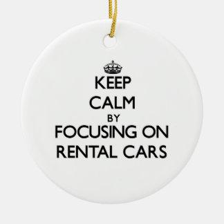 Keep Calm by focusing on Rental Cars Ceramic Ornament
