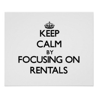 Keep Calm by focusing on Rentals Poster