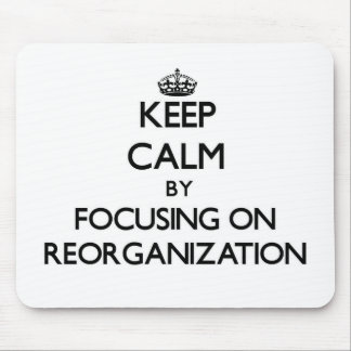Keep Calm by focusing on Reorganization Mouse Pad