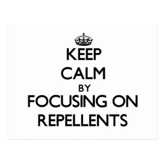 Keep Calm by focusing on Repellents Postcard