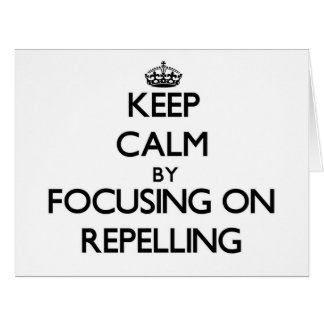 Keep Calm by focusing on Repelling Card