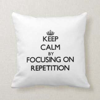 Keep Calm by focusing on Repetition Throw Pillows