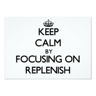 Keep Calm by focusing on Replenish 5x7 Paper Invitation Card